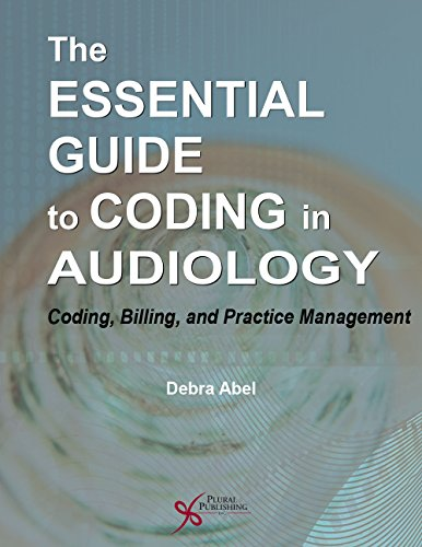 The Essential Guide to Coding in Audiology: Coding, Billing, and Practice Management