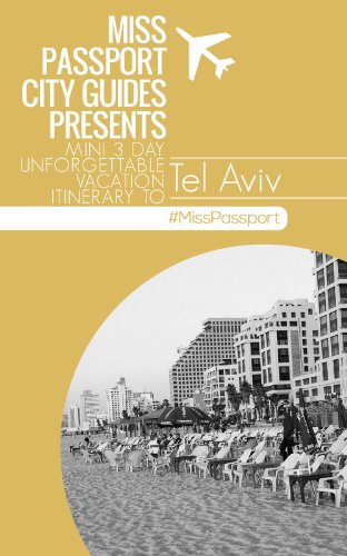 Tel Aviv Israel Travel Guide - Miss Passport mini three-day unforgettable vacation itinerary (Tel Aviv, Israel 3-Day Budget Itinerary): Miss Passport mini ... (Miss Passport Travel Guides Book 23)