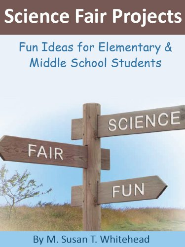 Science Fair Projects: Fun Ideas for Elementary & Middle School Students  (Science Fair Experiments Book 1)