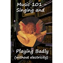 Music 101: Singing and Playing badly (without electricity) (101 Preparations for Viva Voce Tutorial Review Book 3)