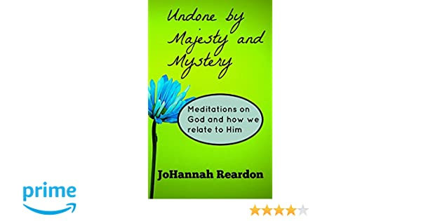Undone by Majesty and Mystery: Meditations on God and How We Relate to Him