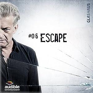 Escape (Glashaus 6) Hörspiel