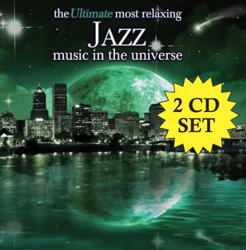 The Ultimate Most Relaxing Jazz Music In The Universe [2 CD]