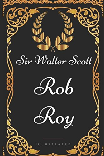 Rob Roy: By Sir Walter Scott - Illustrated