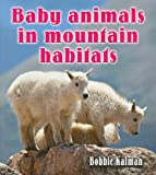 Baby Animals in Mountain Habitats, Bobbie Kalman, 0778777413
