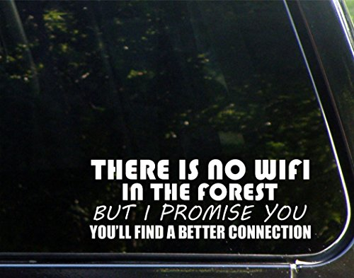 There Is No Wifi In The Forest But I Promise You'll Find A Better Connection - 8-3/4