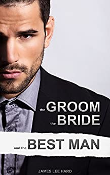 The  Groom, the Bride and the Best Man by [Hard, James Lee]