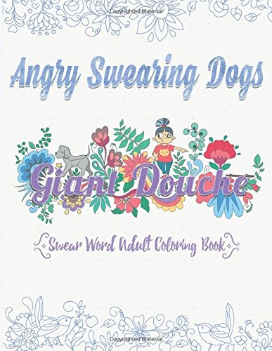 Angry Swearing Dogs Creative Sweary Coloring Book For Adults With Funny Cursing Words Swear Word And Relax Volume 5
