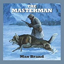 The Masterman Audiobook by Max Brand Narrated by Jeff Harding