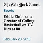 Eddie Einhorn, a Creator of College Basketball on TV, Dies at 80   Bruce Weber