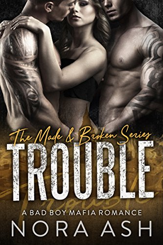 Trouble: (A Bad Boy Mafia Romance) (Made & Broken Book 3) - Louis Chest Media