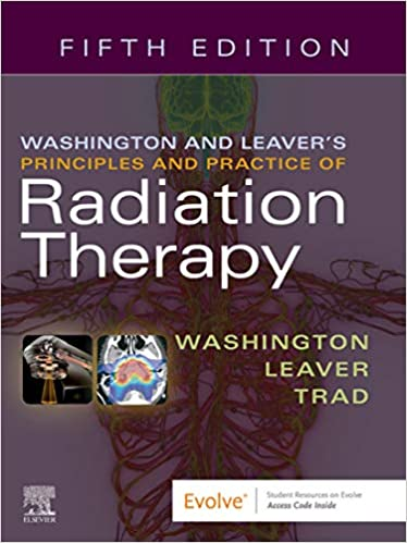 Washington & Leaver's Principles and Practice of Radiation Therapy E-Book, 5th Edition