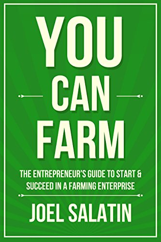 You Can Farm: The Entrepreneur's Guide to Start & Succeed in a Farming Enterprise by [Salatin, Joel]