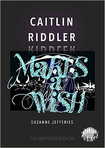 Ilmaisia kirjoja verkossa ladattavaksi google Caitlin Riddler Makes A Wish (The Liberty Series Book 1) PDF CHM ePub