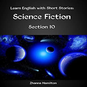 Learn English with Short Stories: Science Fiction - Section 10 Audiobook