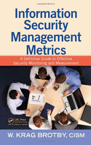 Information Security Management Metrics: A Definitive Guide to Effective Security Monitoring and Measurement ()