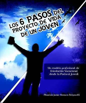 Los 6 pasos del proyecto de vida de un joven eBook: Bulgarelli, Mauricio Javier Navarro: Amazon.es: Tienda Kindle