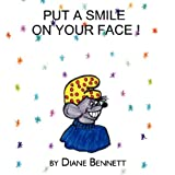 Put a Smile on Your Face, Diane Bennett, 142419895X