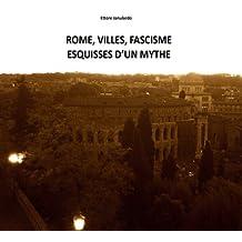 ROME, VILLES, FASCISME. ESQUISSES D'UN MYTHE (VILLES ET ESPACES t. 1) (French Edition)
