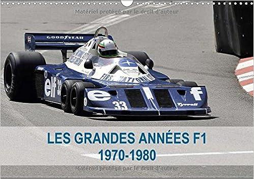 Les Grandes Annees de la F1 1970-1980 2017: La Naissance des Idoles en F1 (Calvendo Sportif)