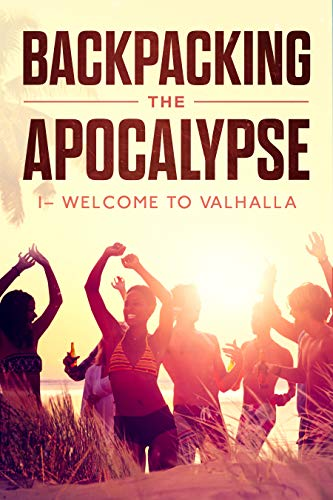 Backpacking the Apocalypse: 1 – Welcome to Valhalla by [Svendsen, T.N.K.]
