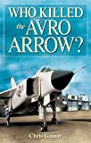 Who Killed the Avro Arrow?