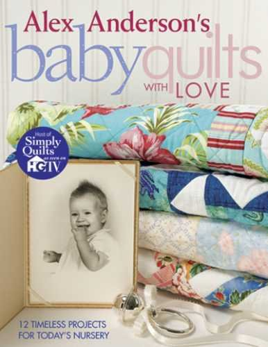 Anderson Quilt - Alex Anderson's Baby Quilts With Love