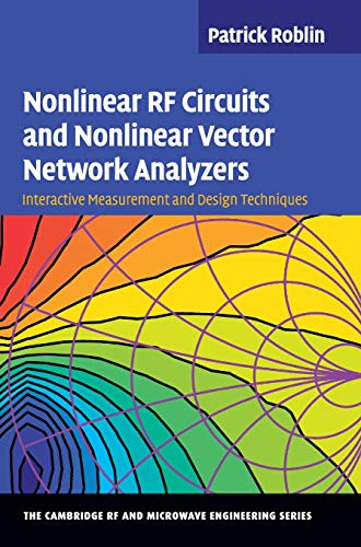 Nonlinear RF Circuits and Nonlinear Vector Network Analyzers: Interactive Measurement and Design Techniques (The Cambridge RF and Microwave Engineering -