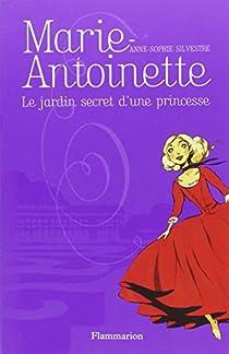 Marie-Antoinette, tome 1 : Le jardin secret d'une princesse par Silvestre