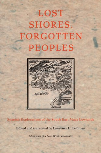 Lost Shores, Forgotten Peoples: Spanish Explorations of the South East Maya Lowlands (Latin America in Translation)