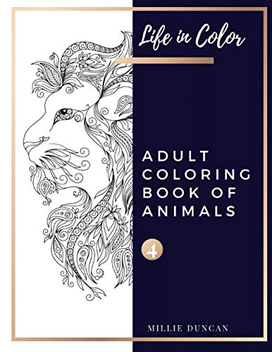 ADULT COLORING BOOK OF ANIMALS (Book 4): Elephants, Lions and Tigers Coloring Book For Adults: 40+ Premium Coloring Patterns (Life in Color Series) (Life In Color - Adult Coloring Book Of Animals)