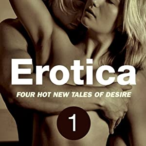 Erotica Volume 1: Four Hot New Tales of Desire Audiobook