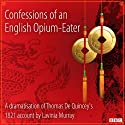 Confessions of an English Opium-Eater (Classic Serial) Radio/TV Program by Thomas De Quincey, Lavinia Murray (dramatisation) Narrated by Oliver Cotton,  Full Cast
