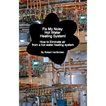 Fix My Noisy Hot Water Heating System How to Eliminate air  from a hot water heating system