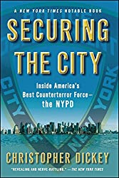 Securing the City: Inside America's Best Counterterror Force-The NYPD: Inside America's Best Counterterror Force--The NYPD