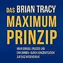 Das Maximum-Prinzip: Mehr Erfolg, Freizeit und Einkommen - durch Konzentration auf das Wesentliche Hörbuch von Brian Tracy Gesprochen von: Susanne Grawe, Olaf Pessler, Markus Meuter