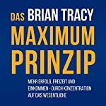 Das Maximum-Prinzip [The Maximum Principle] | Brian Tracy
