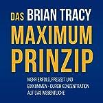 Das Maximum-Prinzip: Mehr Erfolg, Freizeit und Einkommen - durch Konzentration auf das Wesentliche | Brian Tracy