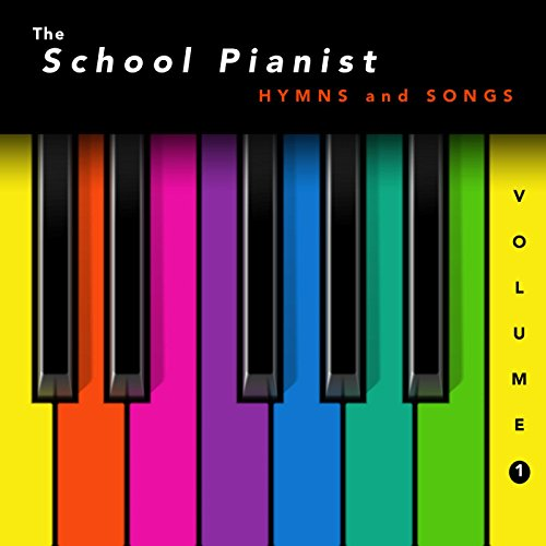 The School Pianist - Hymns and Songs, Vol. 1