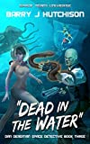 Dead in the Water: A Space Team Universe Novel (Dan Deadman Space Detective Book 3)
