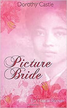 Picture Bride - Die Geschichte einer Fotobraut