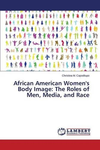 Search : African American Women's Body Image: The Roles of Men, Media, and Race