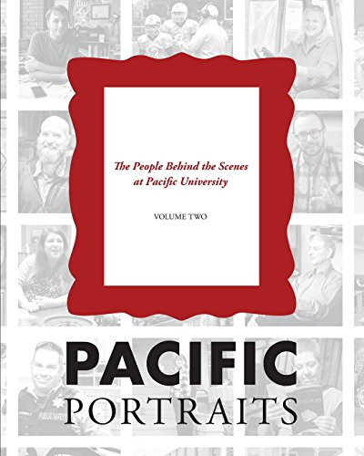 Pacific Portraits: The People Behind the Scenes at Pacific University (Volume Two)