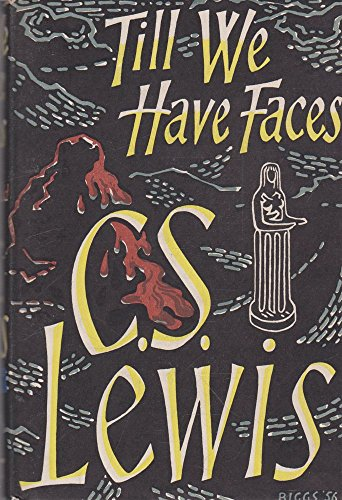 Till We Have Faces: A Myth Retold (Till We Have Faces A Myth Retold)