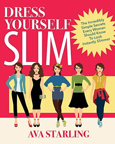 Dress Yourself Slim: The Incredibly Simple Secrets Every Woman Should Know To Look Instantly Slimmer