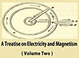 A Treatise on Electricity and Magnetism ( Volume Two )