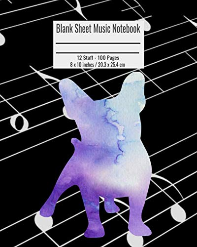 (Blank Sheet Music Notebook: 100 Pages 12 Staff Music Manuscript Paper Marble French Bulldog Dog Cover 8 x 10 inches / 20.3 x 25.4 cm)