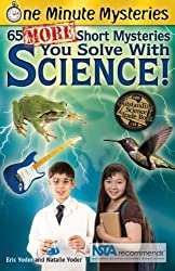 65 More Short Mysteries You Solve with Science! (One Minute Mysteries)