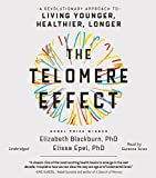 The Telomere Effect: A Revolutionary approach to Living Younger, Healthier, Longer: Library Edition