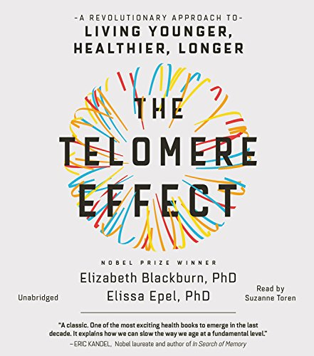 The Telomere Effect: A Revolutionary approach to Living Younger, Healthier, Longer: Library Edition by Blackstone Pub